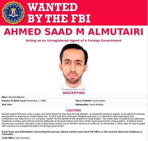(FBI via AP). This FBI internet wanted poster, released Thursday, Nov. 7, 2019, shows Ahmed Saad M. Almutairi, a person sought in connection with alleged spying on critics of Saudi Arabia on Twitter. Saudi Arabia, frustrated by growing criticism of its...